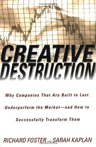 9780385501330: Creative Destruction: Why Companies That Are Built to Last Underperform the Market--And How to Successfully Transform Them