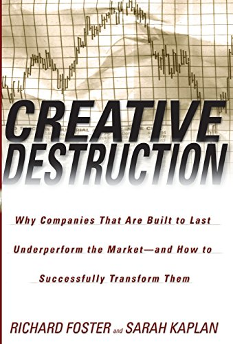 9780385501347: Creative Destruction: Why Companies That Are Built to Last Underperform the Market--And How to Successfully Transform Them