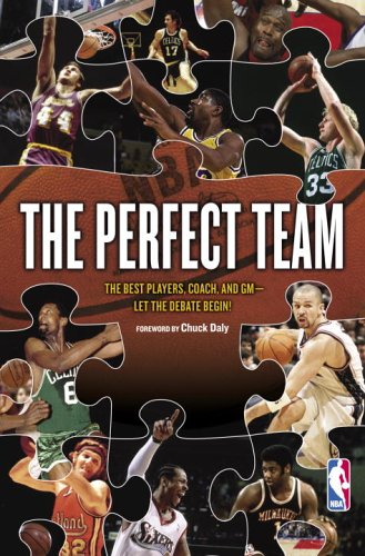 9780385501460: The Perfect Team: The Best Players, Coach, and GM-Let the Debate Begin!