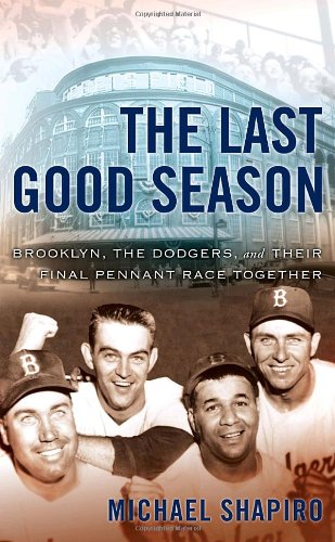 9780385501521: The Last Good Season: Brooklyn, the Dodgers and Their Final Pennant Race Together