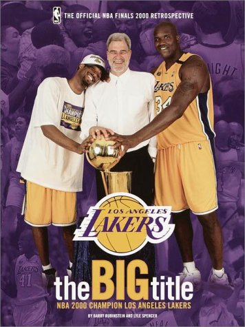 The Big Title Champion Los Angeles Lakers: The Official Nba Finals 2000 Retrospective.: Rubinstein,...