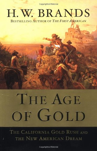 The Age of Gold: The California Gold Rush and the New American Dream: Brands, H.W.