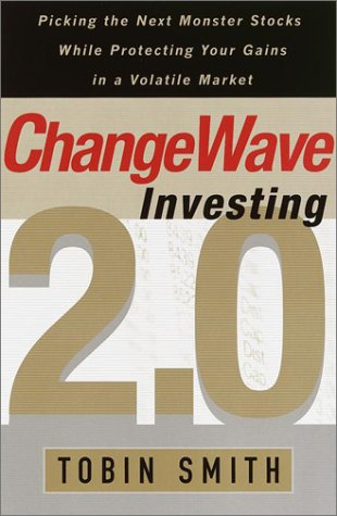 ChangeWave Investing 2.0: Picking the Next Monster Stocks While Protecting Your Gains in a Volati...