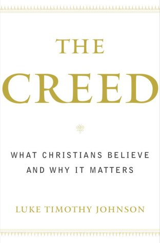 The Creed: What Christians Believe and Why it Matters: Johnson, Luke Timothy