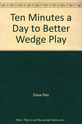 Ten Minutes a Day to Better Wedge Play (9780385502559) by Dave Pelz