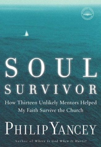 9780385502757: Soul Survivor: How Thirteen Unlikely Mentors Helped My Faith Survive the Church