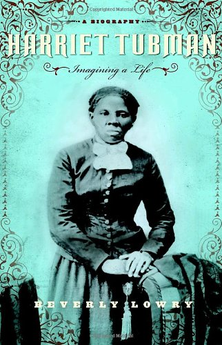Harriet Tubman: Imagining a Life: Lowry, Beverly