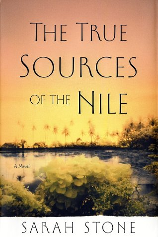 The True Sources of the Nile: A Novel: Stone, Sarah