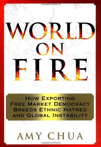9780385503020: World on Fire: How Exporting Free Market Democracy Breeds Ethnic Hatred and Global Instab Ility