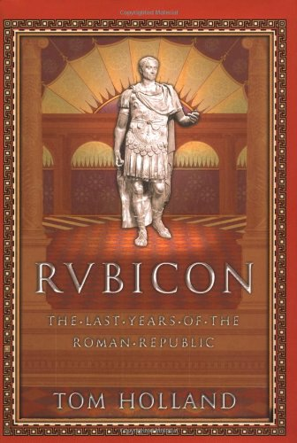 9780385503136: Rubicon: The Last Years of the Roman Republic