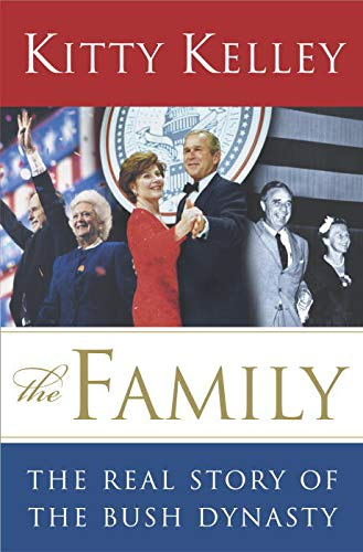 The Family: The Real Story of the Bush Dynasty: Kelley, Kitty