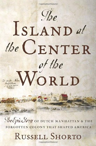 9780385503495: The Island at the Center of the World: The Epic Story of Dutch Manhattan and the Forgotten Colony that Shaped America