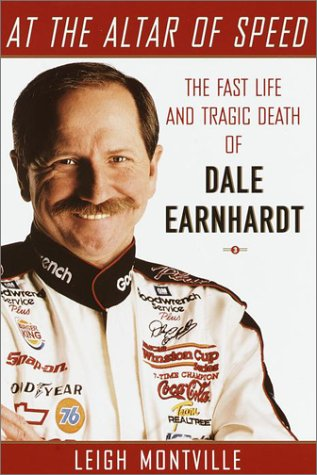 At the Altar of Speed: The Fast Life and Tragic Death of Dale Earnhardt: Montville, Leigh