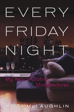 Every Friday Night: My Year of Dating: Ritta McLaughlin