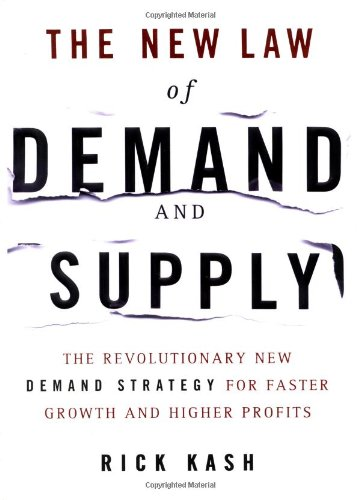 9780385504324: The New Law of Demand and Supply: The Revolutionary New Demand Strategy for Faster Growth and Higher Profits