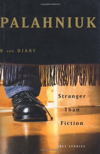 Stranger Than Fiction: True Stories: Palahniuk, Chuck