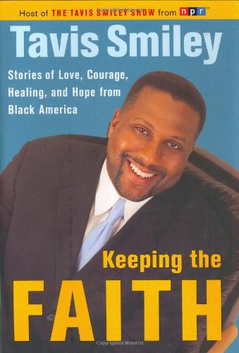 Keeping the Faith: Stories of Love, Courage, Healing and Hope from Black America (0385505140) by Smiley, Tavis