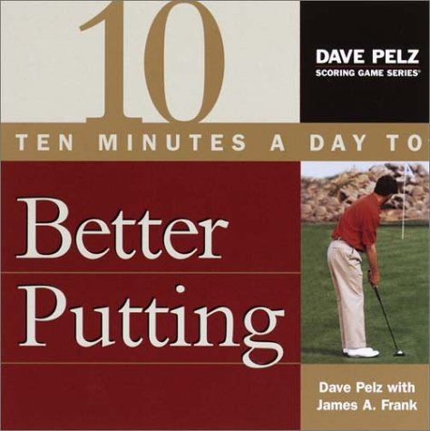 Ten Minutes a Day to Better Putting (9780385506021) by Dave Pelz