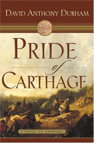 Pride of Carthage: A Novel of Hannibal.: DURHAM, David Anthony.