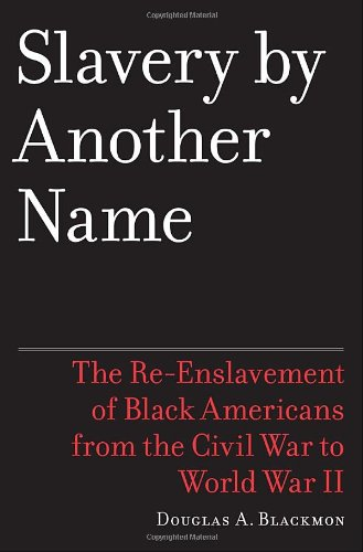 9780385506250: Slavery by Another Name: The Re-Enslavement of Black Americans from the Civil War to World War II