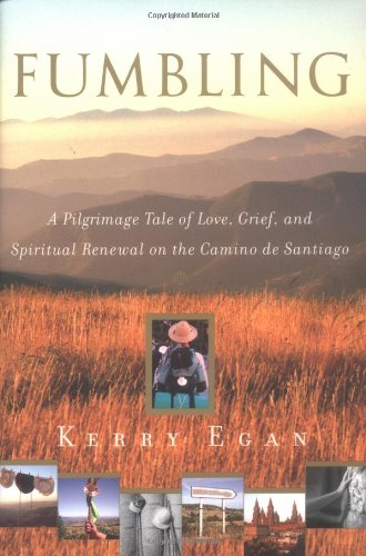9780385507653: Fumbling: A Pilgrimage Tale of Love, Grief, and Spiritual Renewal on the Camino de Santiago