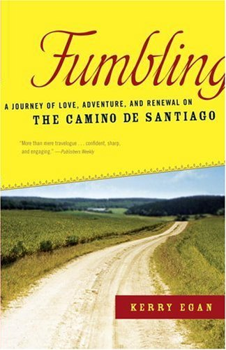 9780385507660: Fumbling: A Journey of Love, Adventure, and Renewal on the Camino de Santiago
