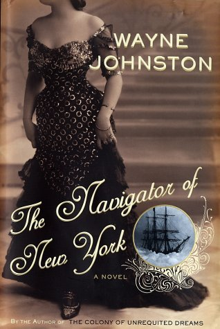 The Navigator of New York: A Novel: Wayne Johnston