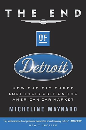 9780385507707: The End of Detroit: How the Big Three Lost Their Grip on the American Car Market