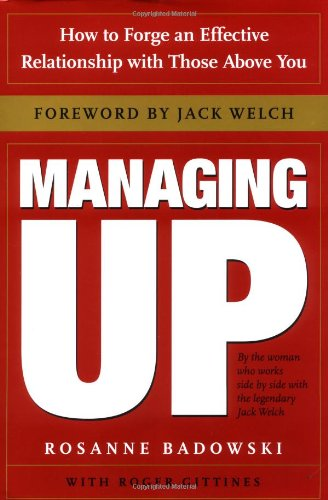 9780385507721: Managing Up: How to Forge an Effective Relationship With Those Above You