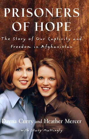 Prisoners of Hope: The Story of Our Captivity and Freedom in Afghanistan: Dayna Curry, Heather ...