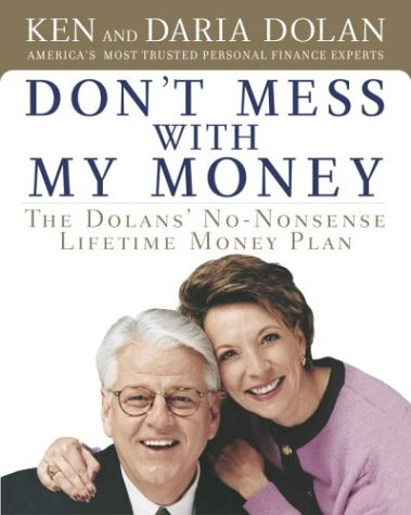 Don't Mess with My Money: The Dolans' No-Nonsense Lifetime Money Plan: Ken Dolan