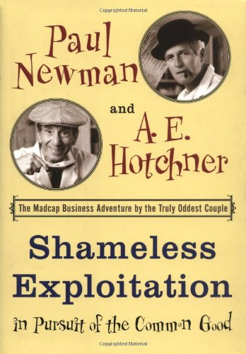 9780385508025: Shameless Exploitation in Pursuit of the Common Good: The Madcap Business Adventure by the Truly Oddest Couple