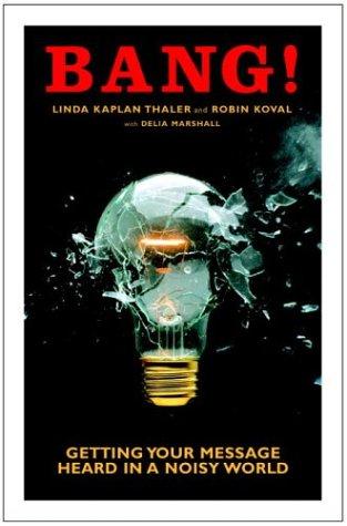 Bang! Getting Your Message Heard in A: Linda Kaplan Thaler,