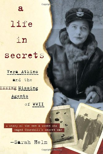 9780385508452: A Life In Secrets: Vera Atkins and the Missing Agents of WWII