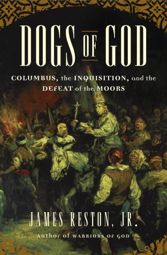 Dogs of God. Columbus, the Inquisition, and the Defeat of the Moors.