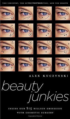 9780385508537: Beauty Junkies: Inside Our $15 Billion Obsession With Cosmetic Surgery
