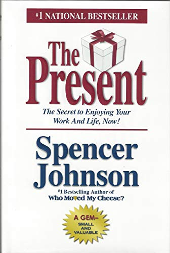 Present, The The Gift That Makes You Happier And More Successful At Work And In Life, Today!