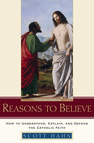 9780385509350: Reasons to Believe: How to Understand, Explain, and Defend the Catholic Faith