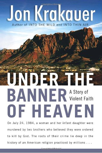 UNDER THE BANNER OF HEAVEN : A Story of Violent Faith: Krakauer, Jon