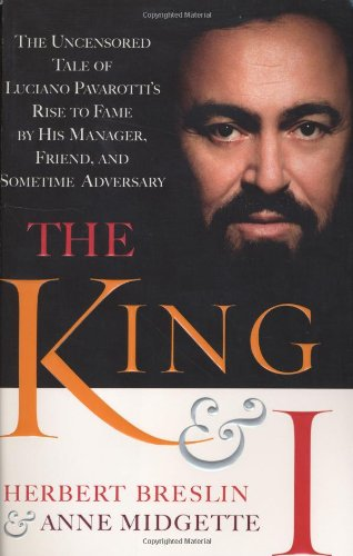 9780385509725: The King and I:  The Uncensored Tale of Luciano Pavarotti's Rise to Fame by His Manager, Friend and Sometime Adversary