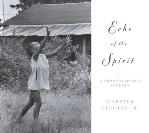 Echo of the Spirit: A Photographer's Journey: Chester Higgins