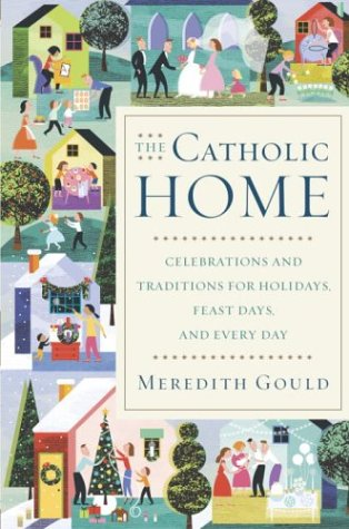 9780385509923: The Catholic Home: Celebrations and Traditions for Holidays, Feast Days, and Every Day
