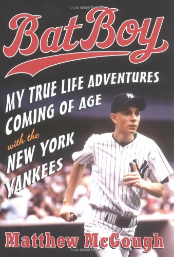9780385510202: Bat Boy: My True Life Adventures Coming of Age with the New York Yankees