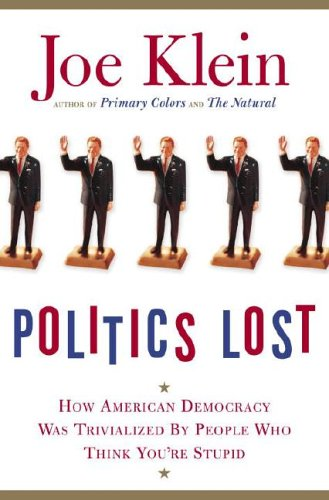 9780385510271: Politics Lost: How American Democracy Was Trivialized By People Who Think You're Stupid