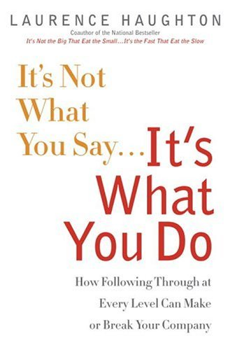 9780385510417: It's Not What You Say...It's What You Do: How Following Through At Every Level Can Make Or Break Your Company