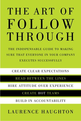 9780385510424: The Art of Follow Through: The Indispensible Guide to Making Sure That Everyone in Your Company Executes Successfully