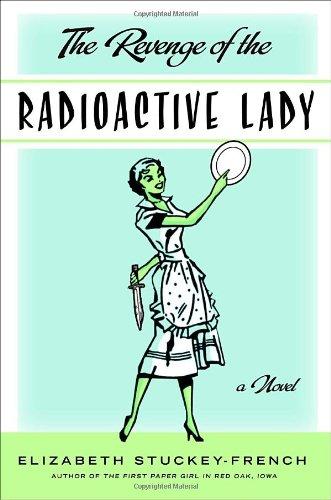 The Revenge of the Radioactive Lady: Stuckey-French, Elizabeth