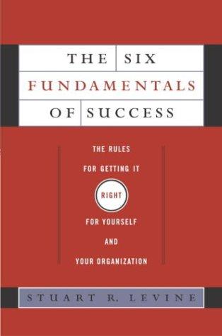 The Six Fundamentals of Success: The Rules: Levine, Stuart