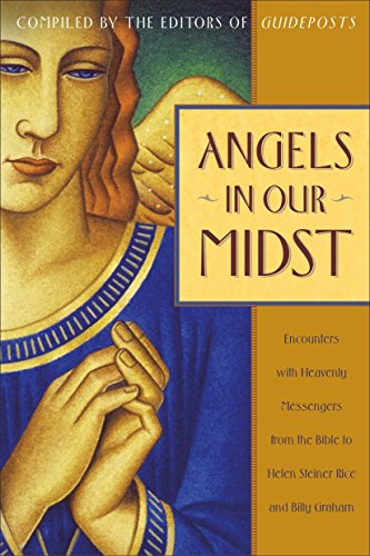 Angels in Our Midst: Encounters with Heavenly Messengers from the Bible: Rice, Helen Steiner; ...