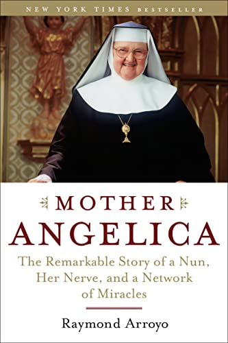 9780385510936: Mother Angelica: The Remarkable Story of a Nun, Her Nerve, and a Network of Miracles